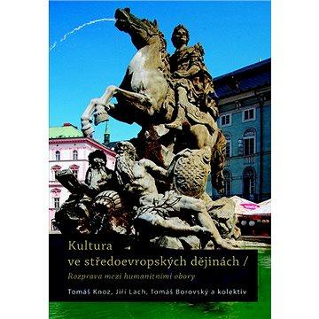 Kultura ve středoevropských dějinách: Rozprava mezi humanitními obory - Kniha
