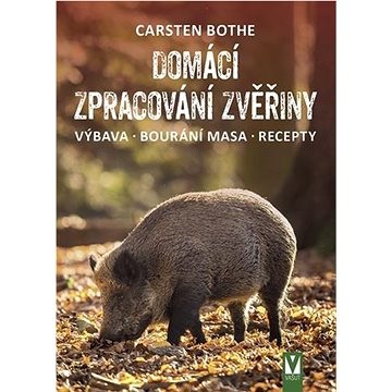 Domácí zpracování zvěřiny: Výbava, bourání masa, recepty - Kniha