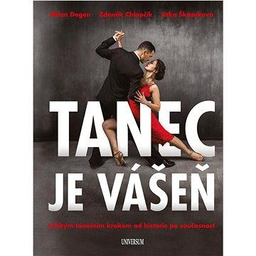Tanec je vášeň: Lehkým tanečním krokem od historie po současnost - Kniha