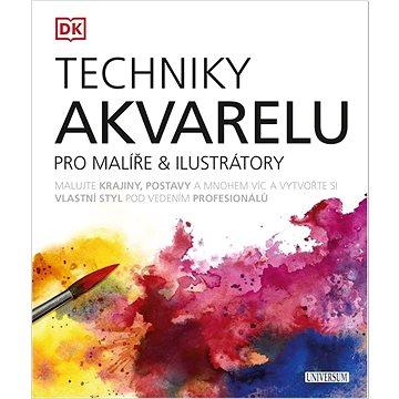 Techniky akvarelu pro malíře & ilustrátory: Malujte krajiny, postavy a mnohem víc a vytvořte si vlas - Kniha