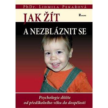Jak žít a nezbláznit se: Psychologie dítěte od předškolního věku do dospělosti - Kniha