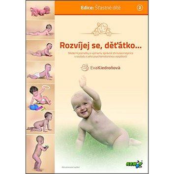 Rozvíjej se, děťátko...: moderní poznatky o významu správné stimulace kojence v souladu s jeho psych
