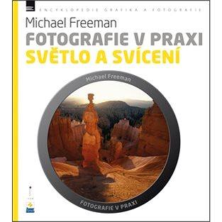 Fotografie v praxi SVĚTLO A SVÍCENÍ - Kniha