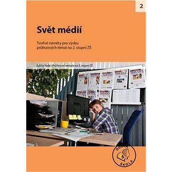 Svět médií pro 2. stupeň ZŠ: Tvořivé náměty pro výuku - Kniha