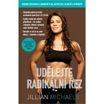 Udělejte radikální řez: 30denní dietní a fitness plán pro vaše silnější a sexy já - Kniha