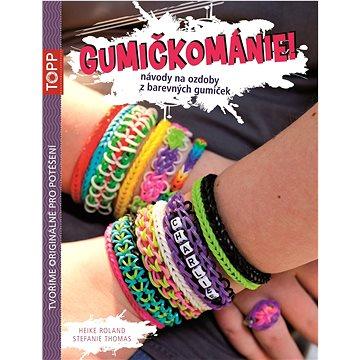 TOPP Gumičkománie!: Návody na ozdoby z barevných gumiček - Kniha