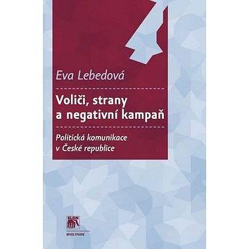 Voliči, strany a negativní kampaň: Politická komunikace vČeské republice