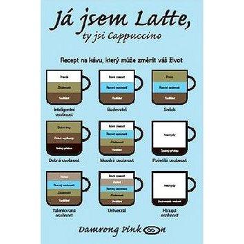 Já jsem Latte, ty jsi Cappuccino: Recept na kávu, který může změnit váš život - Kniha