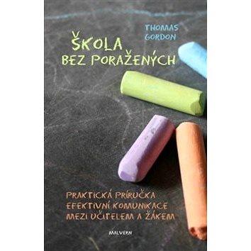 Škola bez poražených: Praktická příručka efektivní komunikace mezi učitelem a žákem - Kniha