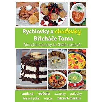 Rychlovky a chuťovky Břicháče Toma: Zdravými recepty ke štíhlé postavě