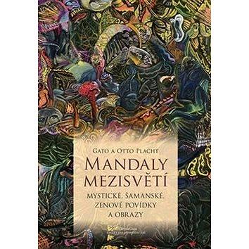 Mandaly mezisvětí: Mystické, šamanské, zenové povídky a obrazy - Kniha