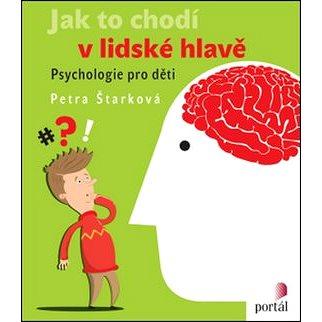 Jak to chodí v lidské hlavě: Psychologie pro děti - Kniha