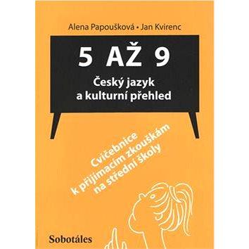 5 až 9 Český jazyk a kulturní přehled: Cvičebnice k přijímacím zkouškám na střední školy