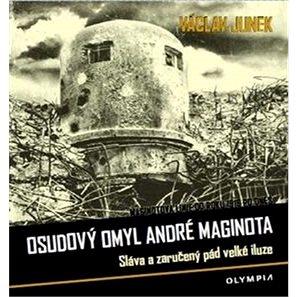 Osudový omyl André Maginota: Sláva a zaručený pád velké iluze