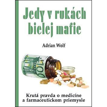 Jedy v rukách bielej mafie: Krutá pravda o medicíne a farmaceutickom priemysle