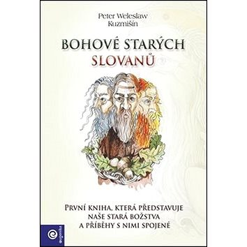 Bohové starých Slovanů: První kniha, která představuje naše stará božstva a příběhy s nimi spojené - Kniha