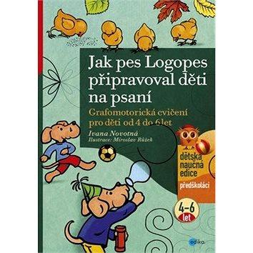 Jak pes Logopes připravoval děti na psaní: Grafomotorická cvičení pro děti od 4 do 6 let