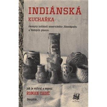 Indiánská kuchařka: Recepty indiánů amerického Jihozápadu a Velkých planin - Kniha
