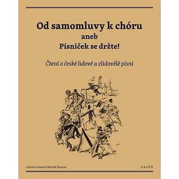 Od samomluvy k chóru aneb písniček se držte!: Čtení o české lidové a zlidovělé písni