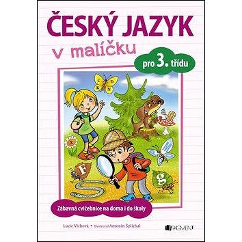Český jazyk v malíčku pro 3. třídu: Zábavné cvičení na doma i do školy