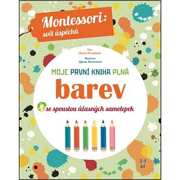 Moje první kniha plná barev: Montessori: Svět úspěchů; Se spoustou úžasných samolepek