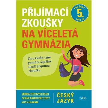Přijímací zkoušky na víceletá gymnázia Český jazyk: Pro žáky 5. tříd ZŠ - Kniha