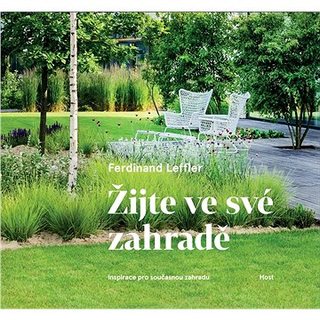 Žijte ve své zahradě: Inspirace pro současnou zahradu