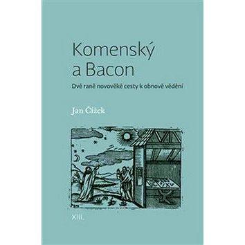 Komenský a Bacon: Dvě raně novověké cesty k obnově vědění