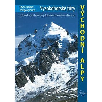 Vysokohorské túry Východní Alpy: 100 skalních a ledovcových túr mezi Berninou a Taurami - Kniha