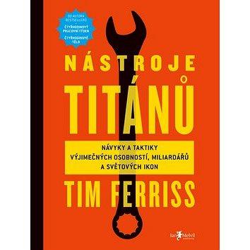 Nástroje titánů: Návyky a taktiky výjimečných osobností, miliardářů a světovy´ch ikon