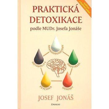 Praktická detoxikace podle MUDR. Josefa Jonáše: Mikroorganismy - Prostředí - Genomy - Psychika - Met