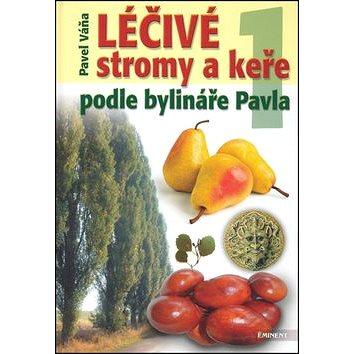 Léčivé stromy a keře: podle bylináře Pavla - Kniha
