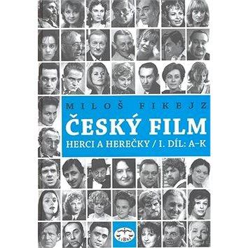 Český film: Herci a herečky/ I.díl A-K - Kniha