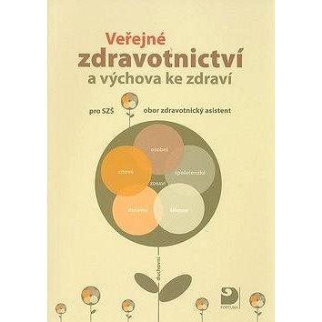 Veřejné zdravotnictví a výchova ke zdraví: pro střední zdravotnické školy, obor zdravotnický asisten - Kniha