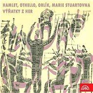 Hamlet, Othello, Orlík, Marie Stuartovna. Výňatky z her - Audiokniha MP3