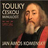 Toulky českou minulostí - Speciál JAN AMOS KOMENSKÝ - Audiokniha MP3