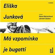 Má vzpomínka je bugatti - Eliška Junková
