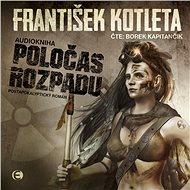 Poločas rozpadu - František Kotleta