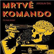 Mrtvé komando - Jaroslav Šikl