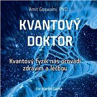 Kvantový doktor – Kvantový fyzik nás provádí zdravím a léčbou