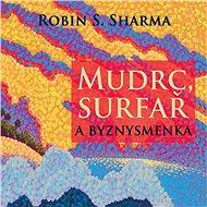 Mudrc, surfař a byznysmenka - Robin Sharma