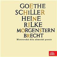 Goethe, Schiller, Heine, Rilke, Morgenstern, Brecht....Mistrovská díla německé poezie - Audiokniha MP3
