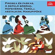Piroska és farkas, A repülö börönd, Hófehérke, Terülj, asztalkám, Hamupipöke - Audiokniha MP3