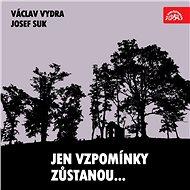 Jen vzpomínky zůstanou... Václav Vydra, Josef Suk.... - Audiokniha MP3