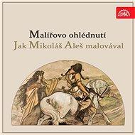 Malířovo ohlédnutí / Jak Mikoláš Aleš malovával - Audiokniha MP3