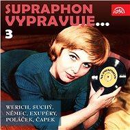 Audiokniha MP3 Supraphon vypravuje...3 (Werich, Suchý, Němec, Saint-Exupéry, Poláček, Čapek) - Audiokniha MP3