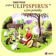 Profesor Ulipispirus a jiné pohádky - Audiokniha MP3
