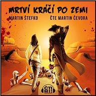 Mrtví kráčí po zemi - Martin Štefko