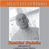…Mluviti stříbro - Stanislav Zindulka - Ohlédnutí