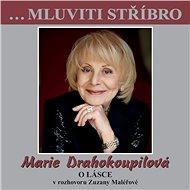 …Mluviti stříbro - Marie Drahokoupilová - O lásce